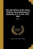 Life and Letters of Sir James Graham, Second Baronet of Netherby, P.C., G.C.B., 1792-1861; Volume 1