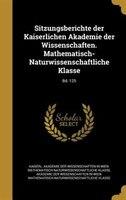 Sitzungsberichte der Kaiserlichen Akademie der Wissenschaften. Mathematisch-Naturwissenschaftliche Klasse; Bd. 125