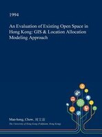 An Evaluation of Existing Open Space in Hong Kong: GIS & Location Allocation Modeling Approach
