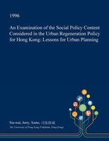 An Examination of the Social Policy Content Considered in the Urban Regeneration Policy for Hong Kong: Lessons for Urban Planning