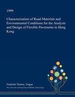 Characterization of Road Materials and Environmental Conditions for the Analysis and Design of Flexible Pavements in Hong Kong