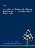 An Evaluation of the Housing Provision and Its Related Services for the Elderly in Public Rental Housing