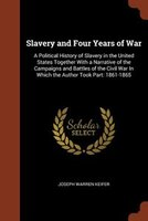 Slavery and Four Years of War: A Political History of Slavery in the United States Together With a Narrative of the Campaigns and