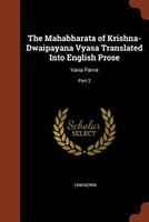 The Mahabharata of Krishna-Dwaipayana Vyasa Translated Into English Prose: Vana Parva; Part 2