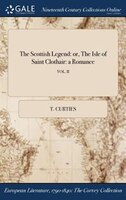 The Scottish Legend: or, The Isle of Saint Clothair: a Romance; VOL. II