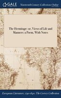 The Hermitage: or, Views of Life and Manners: a Poem, With Notes