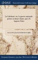 9781375131070 - Auguste-jean-raymond Fabre: La Calédonie: ou, La guerre nationale: poëme en douze chants: par J. R. Auguste Fabre - كتاب