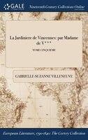 9781375131278 - Gabrielle-Suzanne Villeneuve: La Jardiniere de Vincennes: par Madame de V***; TOME CINQUIEME - كتاب