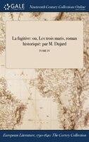 9781375131735 - M. Dujard: La fugitive: ou, Les trois maris, roman historiquè: par M. Dujard; TOME IV - كتاب