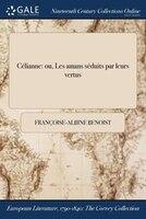 9781375131780 - Françoise-Albine Benoist: Célianne: ou, Les amans séduits par leurs vertus - كتاب