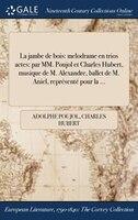 9781375131995 - Adolphe Poujol, Charles Hubert: La jambe de bois: melodrame en trios actes: par MM. Poujol et Charles Hubert, musique de M. Alexandre, ballet de M. A - كتاب