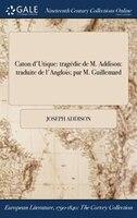 9781375132190 - Joseph Addison: Caton d'Utique: tragédie de M. Addison: traduite de l'Anglois; par M. Guillemard - Book