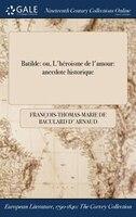 9781375132558 - François-thomas-marie De Bacula Arnaud: Batilde: ou, L'héroisme de l'amour: anecdote historique - Book