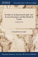9781375132886 - Elisabeth Celnart: Betshali: ou, la dispersion des juifs: suivi de notes historiques: par Mme Élizabeth Celnart; TOME SECOND - Book