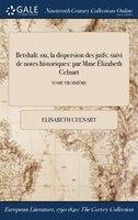 9781375132916 - Elisabeth Celnart: Betshali: ou, la dispersion des juifs: suivi de notes historiques: par Mme Élizabeth Celnart; TOME TROISIÈME - Book