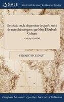 9781375132930 - Elisabeth Celnart: Betshali: ou, la dispersion des juifs: suivi de notes historiques: par Mme Élizabeth Celnart; TOME QUATRIÈME - Book