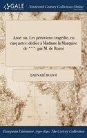 Azor: ou, Les péruviens: tragédie, en cinq actes: dédiée à Madame la Marquise de ***: par M. de Rozoi
