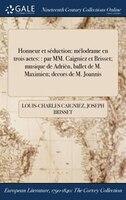 Honneur et séduction: mélodrame en trois actes: : par MM. Caigniez et Brisset; musique de Adrièn, ballet de M.