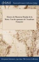 Ouvres de Monsieur Houdar de la Motte: l'un des quarante de l'Académie Françoise