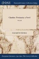 Claudine: Pertinacity: a Novel; VOL. III