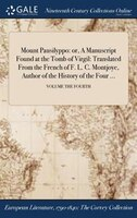 Mount Pausilyppo: or, A Manuscript Found at the Tomb of Virgil: Translated From the French of F. L. C. Montjoye, Auth