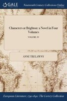 Characters at Brighton: a Novel in Four Volumes; VOLUME. IV