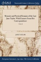 Memoirs and Poetical Remains of the Late Jane Taylor: With Extracts From Her Correspondence; VOL. II