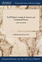 9781375369107 - Ferdinand Flocon: Ned Wilmore: roman de moeurs: par Ferdinand Flocon; TOME TROISIEME - Book