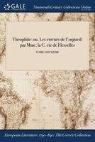 9781375369305 - Comtesse De Flesselles: Théophile: ou, Les erreurs de l'orgueil: par Mme. la C. cie de Flesselles; TOME DEUXIEME - Book
