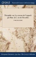 9781375369312 - Comtesse De Flesselles: Théophile: ou, Les erreurs de l'orgueil: par Mme. la C. cie de Flesselles; TOME DEUXIEME - Book