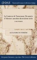 9781375369473 - Alexandre de Ferrière: La Comtesse de Tarasconou, Dix années d'Absence: anecdote du treizième siècle; TOME PERMIER - Book