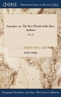 9781375374552 - John Timbs: Laconics: or, The Best Words of the Best Authors; VOL. II - Book
