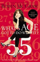 What's Age Got to Do with It?: Living Your Happiest and Healthiest Life