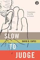 Slow to Judge: Sometimes It?s OK to Listen