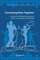 Consuming Music Together: Social And Collaborative Aspects Of Music Consumption Technologies