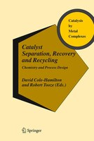Catalyst Separation, Recovery and Recycling: Chemistry and Process Design