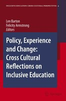 Policy, Experience and Change:  Cross-Cultural Reflections on Inclusive Education: Cross Cultural Reflections on Inclusive Educati
