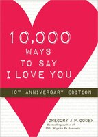 10-000 Ways to Say I Love You: 10th Anniversary Edition