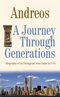 A Journey Through Generations:  Biography Of An Immigrant From India In Usa