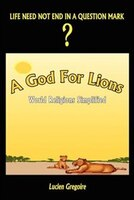 A God For Lions:  World Religions Simplified