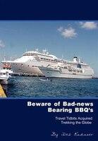 Beware Of Bad-news Bearing Bbq's: Travel Tidbits Acquired Trekking The Globe