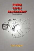 Looking Into the Rearview Mirror:  Vignettes and Verse