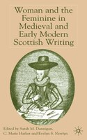Woman and the Feminine in Medieval and Early Modern Scottish Writing