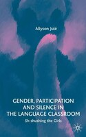 Gender, Participation and Silence in the Language Classroom: Sh-Shushing The Girls
