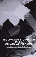 The Dual Transformation of the German Welfare State