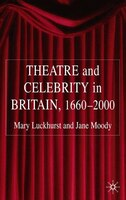 Theatre And Celebrity In Britain 1660-2000
