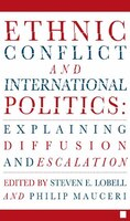 Ethnic Conflict And International Politics:  Explaining Diffusion And Escalation: Explaining Diffusion and Escalation