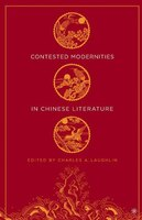 Contested Modernities in Chinese Literature:
