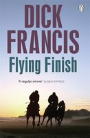 Flying Finish is a classic novel from Dick Francis, one of the greatest thriller writers of all time