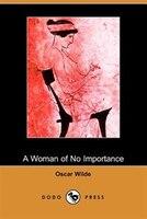 A Woman Of No Importance (dodo Press)
